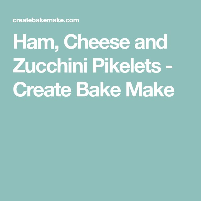Ham, Cheese and Zucchini Pikelets - Create Bake Make