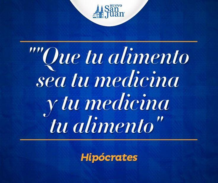 """""""Que tu alimento sea tu medicina y tu medicina tu alimento"""" Hipócrates. #Frases #HuevoSanJuan"""