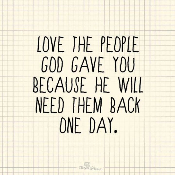 Love the people God gave....