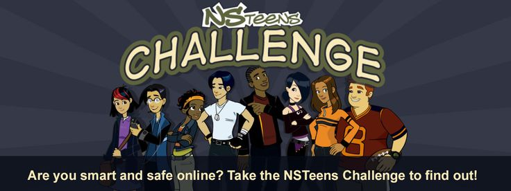 NSTeens Challenge - Are you being safe online? Take this Challenge to find out.Resources for teens to help them to use safe behaviors online. How to stand up to cyber bullying. Games, videos, comics and quizzes help to teach safety skills for online activities.