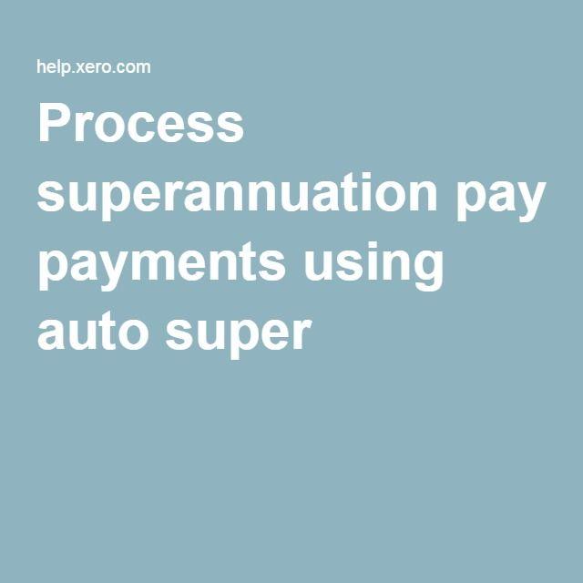 Process superannuation payments using auto super
