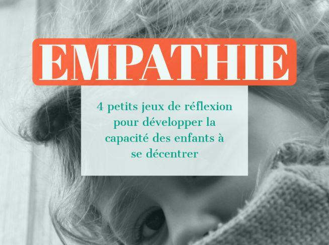 EMPATHIE : 4 petits jeux de réflexion pour développer la capacité des enfants à se décentrer. Dès 5 ans