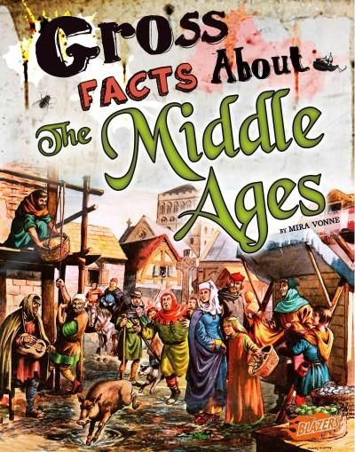 The Horrible Miserable Middle Ages The Disgusting Details About Life During Medieval Times Disgusting History