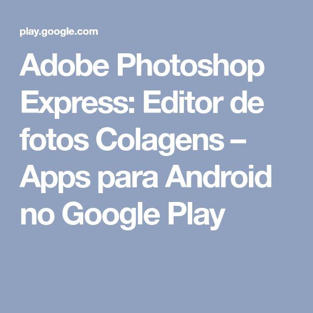 Adobe Photoshop Express: Editor de fotos Colagens – Apps para Android no Google Play