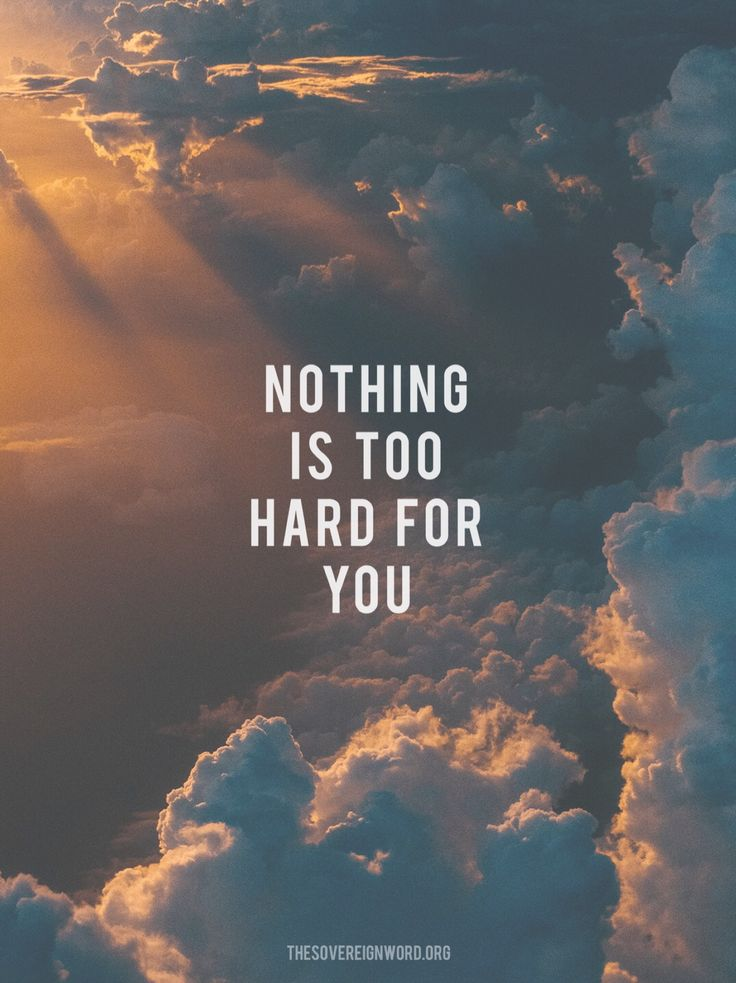 Ah, Sovereign Lord, you have made the heavens and the earth by your great power and outstretched arm. Nothing is too hard for you. - Jeremiah 32:17