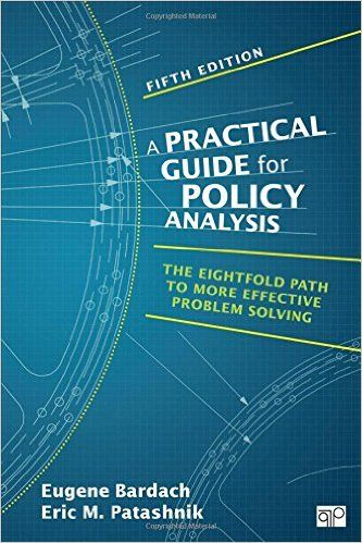 A practical guide for policy analysis : the eightfold path to more effective problem solving / Eugene Bardach, Eric M. Patashnik