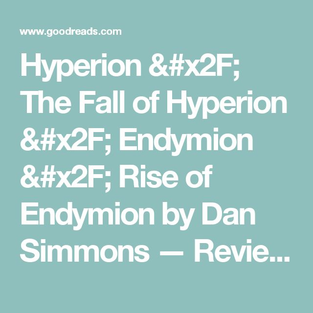 Hyperion / The Fall of Hyperion / Endymion / Rise of Endymion by Dan Simmons — Reviews, Discussion, Bookclubs, Lists