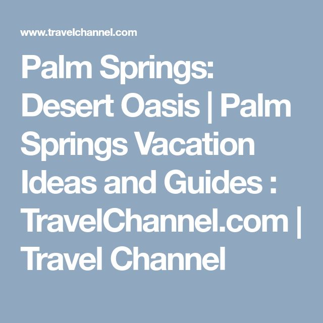Palm Springs: Desert Oasis | Palm Springs Vacation Ideas and Guides : TravelChannel.com | Travel Channel