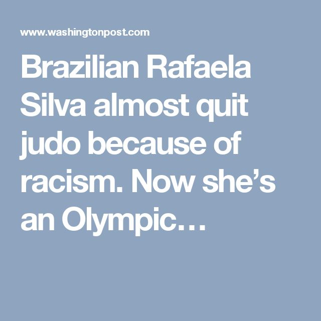 Brazilian Rafaela Silva almost quit judo because of racism. Now she's an Olympic…