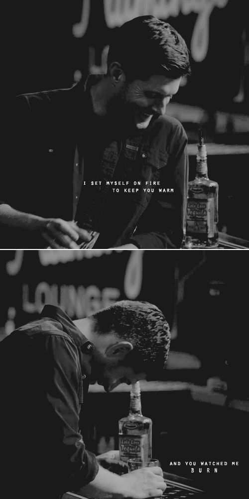 Dean Winchester: I set myself on fire to keep you warm and you watched me b u r n #spn