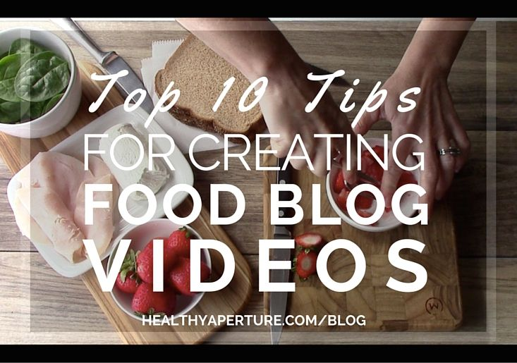 Top Tips on How To Create Video for a Food Blog by the Founding Editor of @HealthyAperture