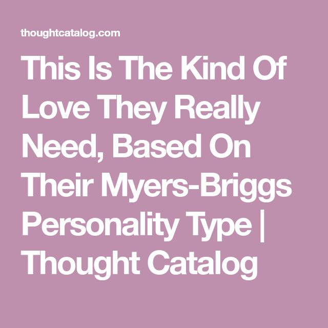 This Is The Kind Of Love They Really Need, Based On Their Myers-Briggs Personality Type | Thought Catalog