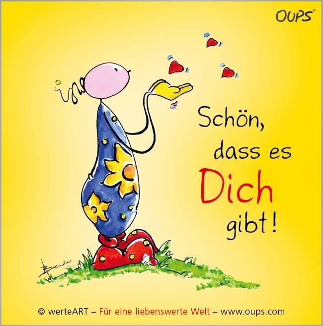 """Was ich Dir unbedingt heute noch sagen möchte…""""Schön, dass es Dich gibt!"""" ~ www.werteART.com Für eine liebenswerte Welt http://www.oups.com/shop/oups.html https://www.facebook.com/oupsig/"""