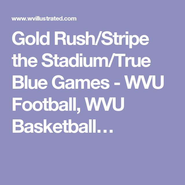 Gold Rush/Stripe the Stadium/True Blue Games - WVU Football, WVU Basketball…