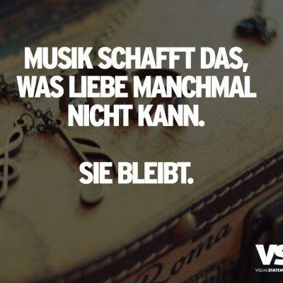 Musik schafft das, was Liebe manchmal nicht kann. Sie bleibt.