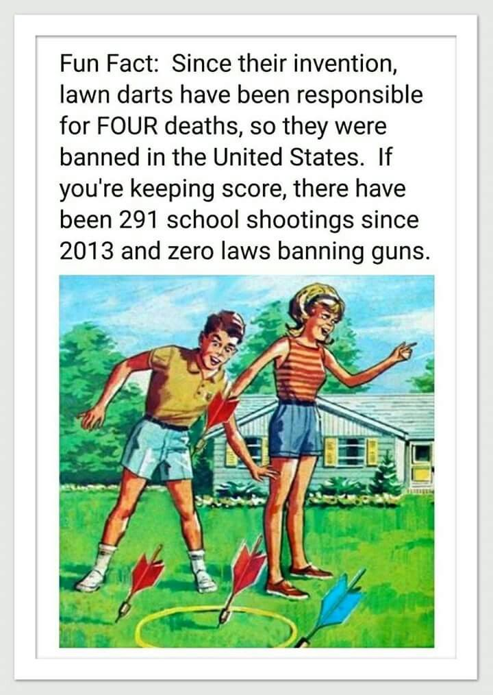 Guns are involved in how many accidental deaths? How many murders? How many suicides? I guess it's a good thing there was no National Lawn Darts Association, huh?