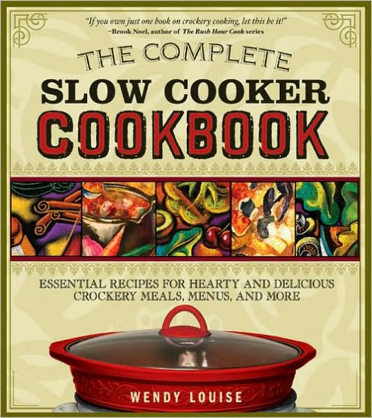 Complete Slow Cooker Cookbook: Essential Recipes for Hearty and Delicious One-Pot Meals