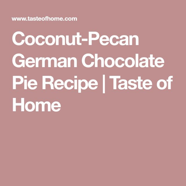 Coconut-Pecan German Chocolate Pie Recipe | Taste of Home