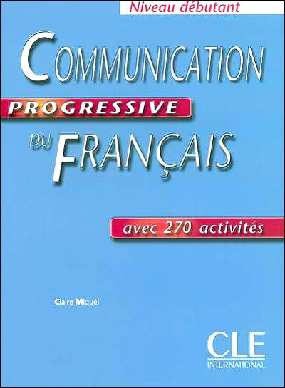 COMMUNICATION PROGRESSIVE DU FRANÇAIS, AVEC 270 ACTIVITÉS, NIVEAU DÉBUTANT. This method is aimed at students and adults beginner and false beginners level. Designed for use in self-study, this book enables students to discover with realism and humor the various aspects of communication in French. Ref. number(s): FRE-199 (book) - FRE-022 (audio).