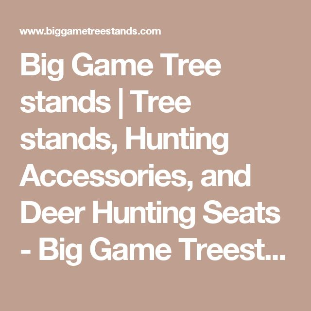 Big Game Tree stands | Tree stands, Hunting Accessories, and Deer Hunting Seats - Big Game Treestands