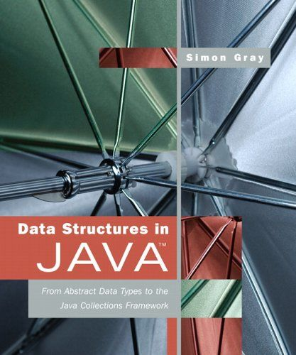 Data Structures in Java: From Abstract Data Types to the Java Collections Framework: Simon Gray: 9780321392794: Amazon.com: Books