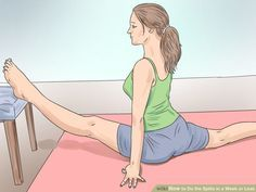 Do the Splits in a Week or Less Note: stretches for everyday