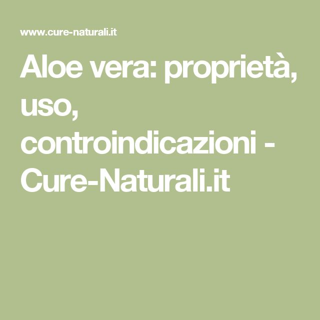 Aloe vera: proprietà, uso, controindicazioni - Cure-Naturali.it