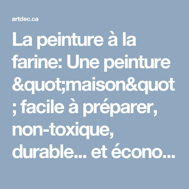 """La peinture à la farine: Une peinture """"maison"""" facile à préparer, non-toxique, durable... et économique!"""