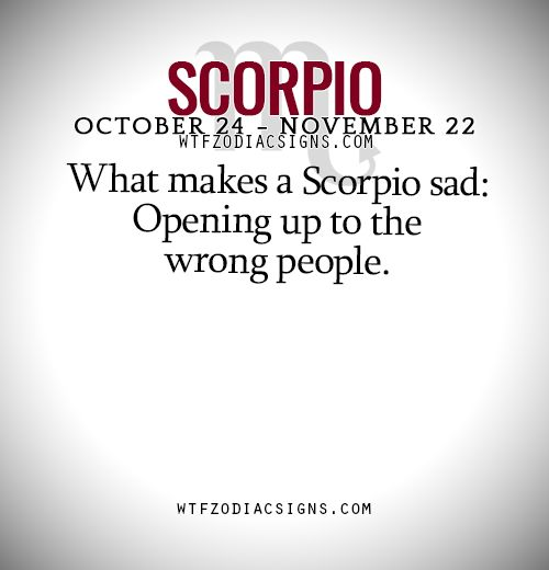 What makes a Scorpio sad: Opening up to the wrong people. - WTF Zodiac Signs Daily Horoscope!