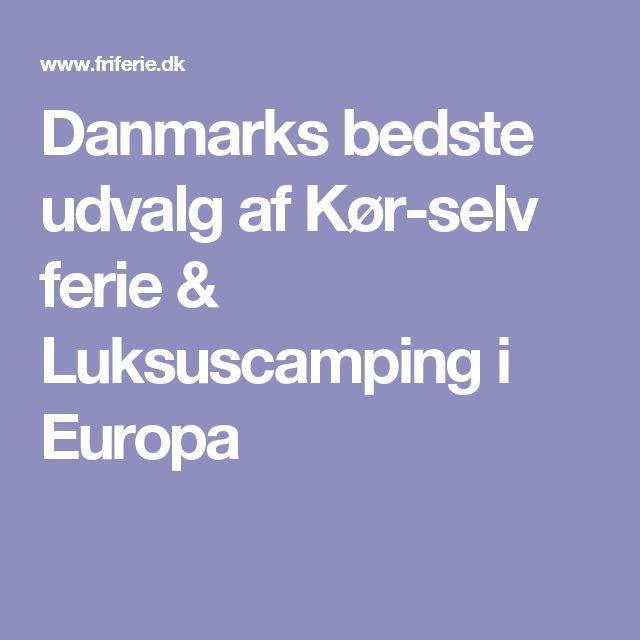 Danmarks bedste udvalg af Kør-selv ferie & Luksuscamping i Europa