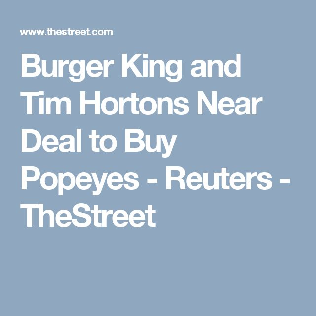 Burger King and Tim Hortons Near Deal to Buy Popeyes - Reuters - TheStreet