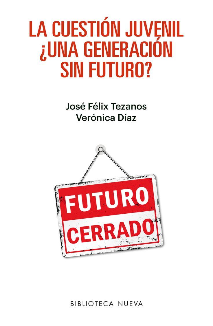 La cuestión juvenil : ¿una generación sin futuro? / José Félix Tezanos, Verónica Díaz.  Editorial:Madrid : Biblioteca Nueva, D.L. 2017. http://absysnetweb.bbtk.ull.es/cgi-bin/abnetopac01?TITN=561376