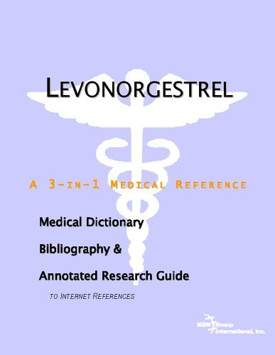 Levonorgestrel - A Medical Dictionary Bibliography and Annotated Research Guide to Internet References free ebook