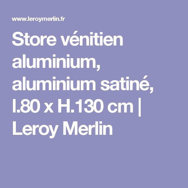 Store vénitien aluminium, aluminium satiné, l.80 x H.130 cm | Leroy Merlin