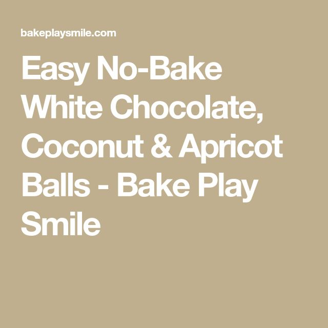 Easy No-Bake White Chocolate, Coconut & Apricot Balls - Bake Play Smile