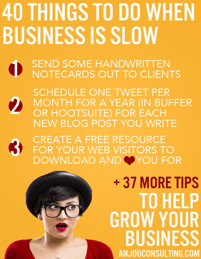 40 tips on how to grow your #smallbusiness or #freelance career, and what to do when business is slow. 1. Send handwritten notecards to clients. (They will love you!) 2. Schedule one tweet per month for a year (in Buffer or Hootsuite) for each blog post or free resource on your site. ...+ many more tips! http://anjouconsulting.com/what-to-do-when-business-is-slow/