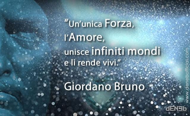 """""""Un'unica Forza, l'Amore, unisce infiniti mondi e li rende vivi."""" Giordano Bruno"""