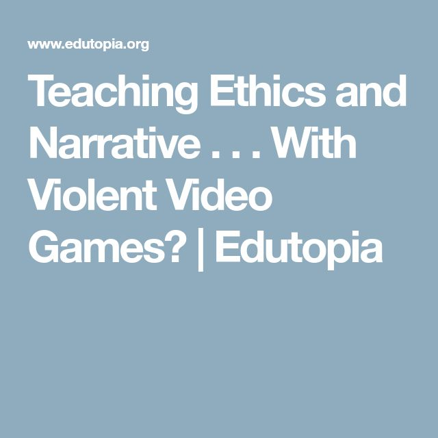 Teaching Ethics and Narrative . . . With Violent Video Games? | Edutopia