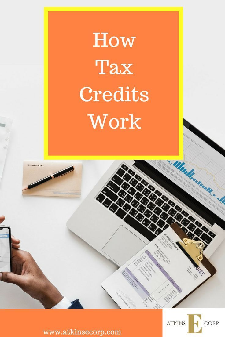 How Tax Credits Work And Tax Credits To Consider Tax Credits