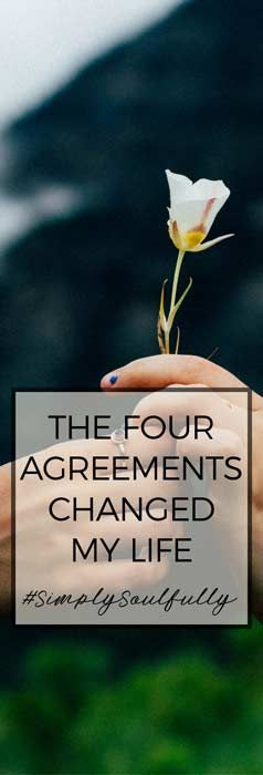 The Four Agreements That Changed My Life  #fouragreements #selflove #wisdom #agreements #life #happy #worryfree #livefully #simplysoulfully