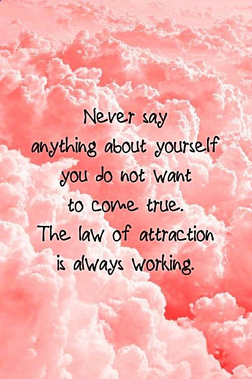 Law Of Attraction - Vibrational Manifestation - Or on a positive note...Always say things about yourself you want to come true... The law of attraction. - My long term illness is finally going away, and I think I might have found the love of my life. - Are You Finding It Difficult Trying To Master The Law Of Attraction?Take this 30 second test and identify exactly what is holding you back from effectively applying the Law of Attraction in your life...