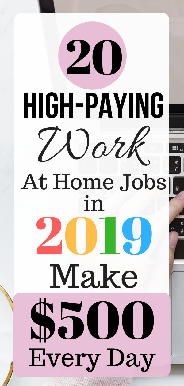 20 High-Paying Work At Home Jobs in 2019 Make $500 Every Day