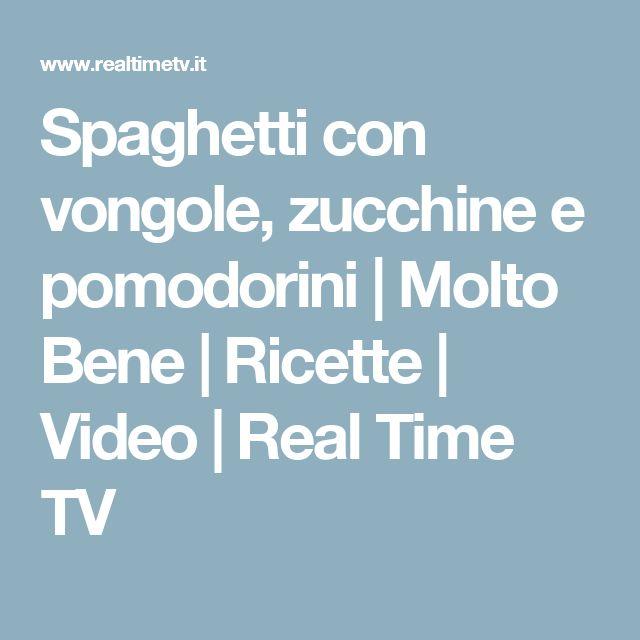 Spaghetti con vongole, zucchine e pomodorini   Molto Bene   Ricette   Video   Real Time TV