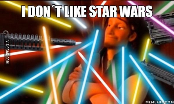 """What would happen if we had lightsabers and blasters, and someone said """"I don't like Star Wars"""""""