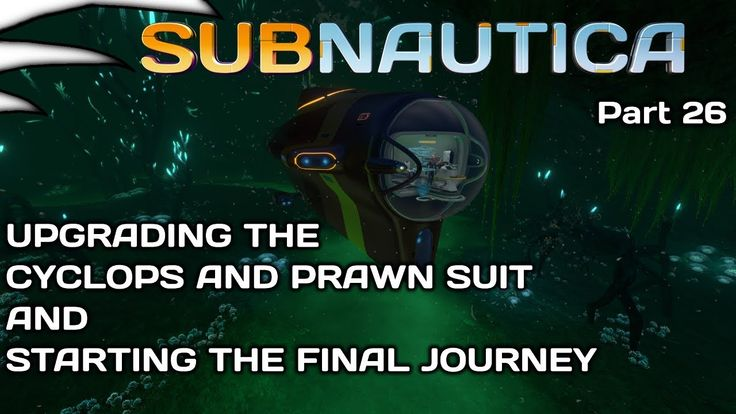 Upgrading the Cyclops and PRAWN Suit, Starting the Final Journey | Subna...