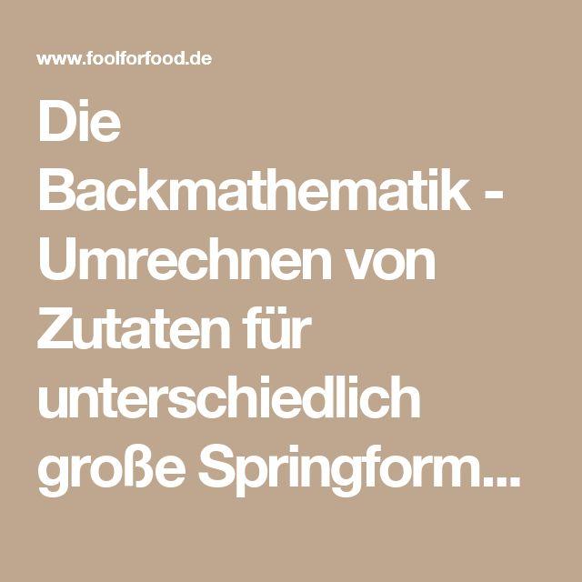 Die Backmathematik - Umrechnen von Zutaten für unterschiedlich große Springformen.