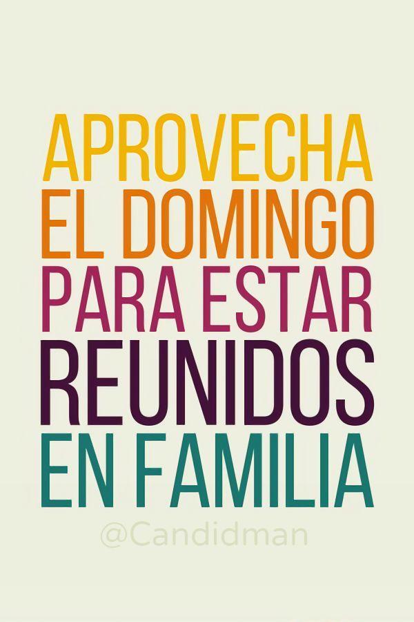 """""""Aprovecha el #Domingo para estar reunidos en #Familia"""". @candidman #Frases #Reflexion #FelizDomingo #BuenDomingo #Domingos #DomingoFamiliar #Candidman"""