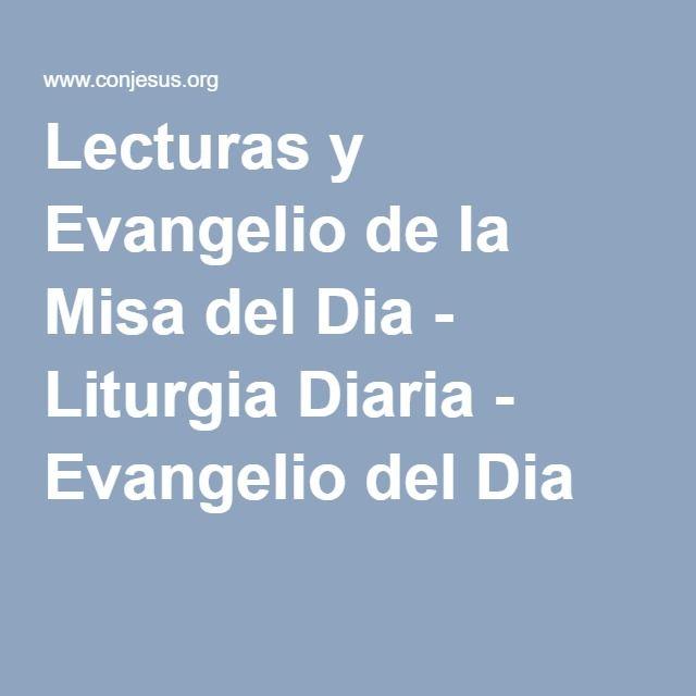 Lecturas y Evangelio de la Misa del Dia - Liturgia Diaria - Evangelio del Dia http://www.conjesus.org/evangelio-del-dia.cfm?id=evangelio-lecturas-del-dia