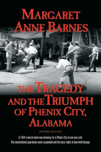 The Tragedy and the Triumph of Phenix City, Alabama/Margaret Anne Barnes