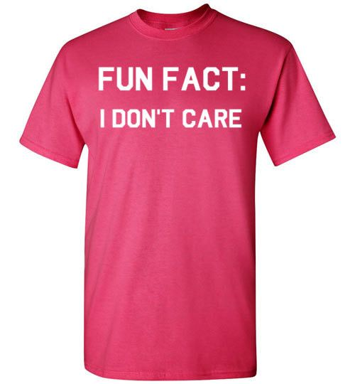 Fun Fact: I Don't Care Shirt by Tshirt Unicorn Each shirt is made to order using digital printing in the USA. Allow 3-5 days to print the order and get it shipped. This comfy tee has a classic fit you